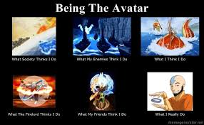 Meme Generator What I Really Do - being the avatarwhat society thinks i dowhat my enemies think i