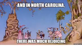 North Carolina Meme - andin north carolina there was much reuoicing memes carolina