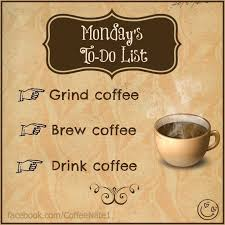 Coffee Meme Images - monday s to do list grind coffee brew coffee drink coffee