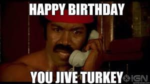 Jive Turkey Meme - happy birthday you jive turkey misc quickmeme