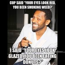 Memes About Smoking Weed - 40 most funny cop meme pictures and images