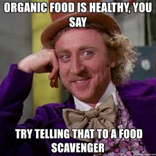 Organic Food Meme - organic food is healthy you say try telling that to a food