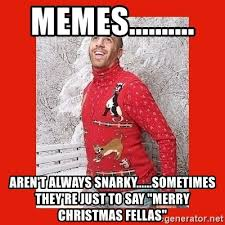 Merry Christmas Meme Generator - memes aren t always snarky sometimes they re just
