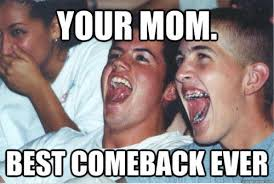 Best Comeback Memes - your mom best comeback ever funny laugh meme
