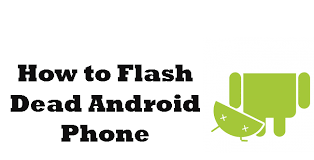 flash on android how to flash any dead android phone using pc my tablet guru