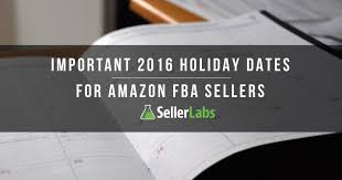 amazon shipping delays for black friday important 2016 holiday dates for amazon fba sellers seller labs