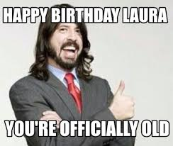 Meme Laura - meme maker happy birthday laura youre officially old