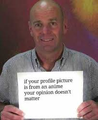 Meme Profile Pictures - if your profile picture is from an anime your opinion doesn t matter