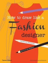 how to draw like a fashion designer tips from the top fashion