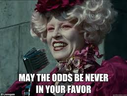 May The Odds Be Ever In Your Favor Meme - may the odds be never in your favor hunger games odds quickmeme