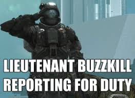 Buzzkill Meme - you should be promoted to captain buzzkill 132135564 added by