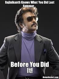 I Know What You Did There Meme - rajinikanth knows what you did last summer create your own meme