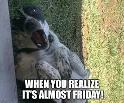 Almost Friday Meme - almost friday imgflip