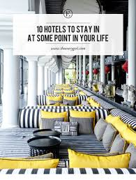 10 hotels to stay in at some point in your the everygirl
