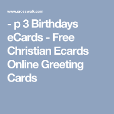 p 3 birthdays ecards free christian ecards greeting cards