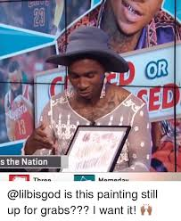 Who Still Up Meme - or sed s the nation is this painting still up for grabs i want it