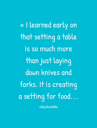 Setting A Table by Quote About I Learned Early On That Setting A Table Is So Much