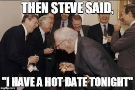 Hot Date Meme - laughing men in suits meme imgflip