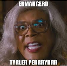 Tyler Perry Memes - ermahgerd tyrler perrryrrr tyler perry quickmeme