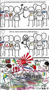 Jdm Meme - oh no here comes the jdm fanboys civilized discussion know
