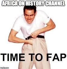 History Channel Meme Maker - time to fap meme imgflip