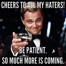 Haters Meme - cheers to all my haters funny pictures quotes memes funny