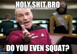 Do You Even Squat Meme - picard wtf meme imgflip