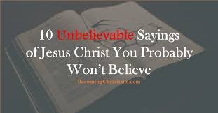 10 sayings of jesus you probably won t believe