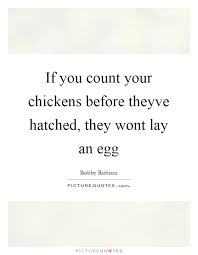 Never Count Your Chicken Before They Hatch Hatched Quotes Hatched Sayings Hatched Picture Quotes