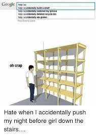 Help I Accidentally Build A Shelf Meme - 25 best memes about accidentally build a shelf accidentally