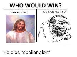 Shekels Meme - who would win basically god 30 shekels and a goy he dies spoiler