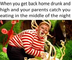 Willy Wonka And The Chocolate Factory Meme - when you get back home drunk and high and your parents catch you