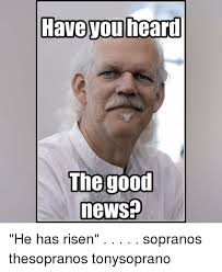 Tony Soprano Memes - have heard you the good news he has risen sopranos thesopranos