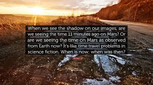 Bill Likes To Travel Be - bill nye quote when we see the shadow on our images are we seeing