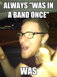 Musician Memes - loser ex musician memes quickmeme
