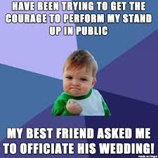 Wedding Meme - having my stand up career debut officiating my best friend s wedding