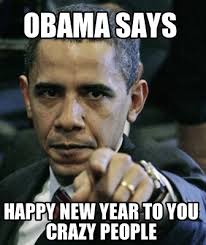Memes About Crazy People - meme creator obama says happy new year to you crazy people meme