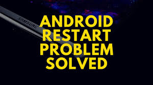 android restart again and again problem solved android restart