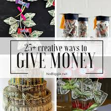 25 Creative Gift Ideas That 25 Creative Ways To Give Money Creative Gift And Craft