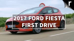 2017 ford fiesta review first drive youtube