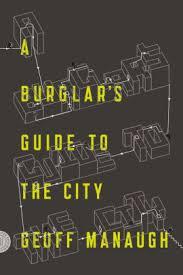 Barnes Inc Madison Wi A Burglar U0027s Guide To The City By Geoff Manaugh Paperback Barnes