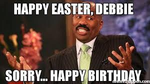 Debbie Meme - happy easter debbie sorry happy birthday meme steve harvey