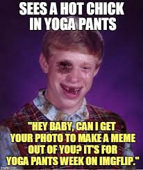 Hot To Make A Meme - sees a hot chick in yoga pants hey baby can i get your photo to