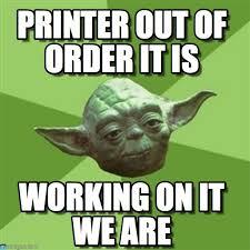 Printer Meme - printer out of order it is advice yoda meme on memegen