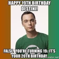 20th Birthday Meme - happy 19th birthday destini false you re turning 19 it s your