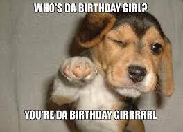 Birthday Girl Meme - who s da birthday girl you re da birthday girrrrrl make a meme