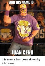 Juan Meme - 25 best memes about and his name is juan cena and his name