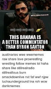 Wwf Memes - sstillrealtousanig this banana is a better commentator than byron