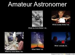 What My Mom Thinks I Do Meme Generator - amateur astronomer meme generator what i do about me
