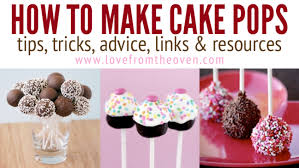 how do you make a cake how to make cakepops tips tricks advice links resources
